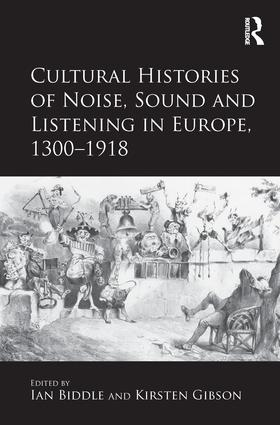 Cultural Histories of Noise, Sound and Listening in Europe, 1300-1918: 1st Edition (Hardback) book cover