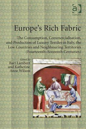 Europe's Rich Fabric: The Consumption, Commercialisation, and Production of Luxury Textiles in Italy, the Low Countries and Neighbouring Territories (Fourteenth-Sixteenth Centuries) (Hardback) book cover