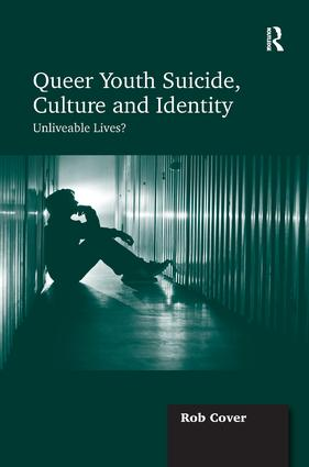 Queer Youth Suicide, Culture and Identity: Unliveable Lives? book cover