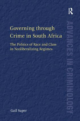 Governing through Crime in South Africa: The Politics of Race and Class in Neoliberalizing Regimes (Hardback) book cover