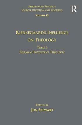 Volume 10, Tome I: Kierkegaard's Influence on Theology: German Protestant Theology, 1st Edition (Hardback) book cover