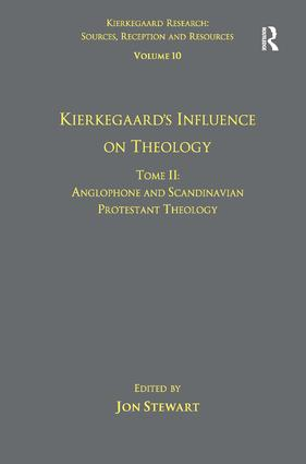Volume 10, Tome II: Kierkegaard's Influence on Theology: Anglophone and Scandinavian Protestant Theology, 1st Edition (Hardback) book cover