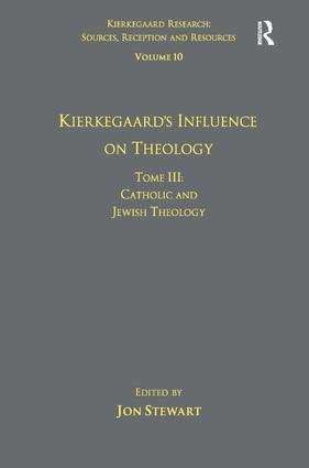 Volume 10, Tome III: Kierkegaard's Influence on Theology: Catholic and Jewish Theology book cover