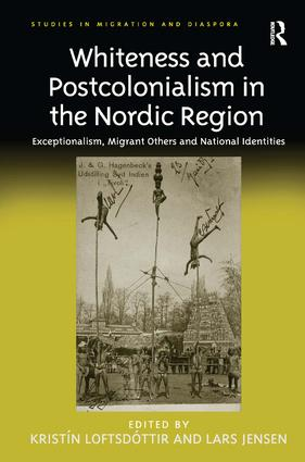 Whiteness and Postcolonialism in the Nordic Region: Exceptionalism, Migrant Others and National Identities (Hardback) book cover