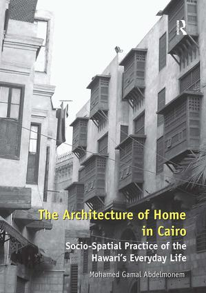 The Architecture of Home in Cairo: Socio-Spatial Practice of the Hawari's Everyday Life (Hardback) book cover