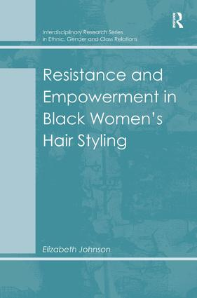 Resistance and Empowerment in Black Women's Hair Styling: 1st Edition (Hardback) book cover