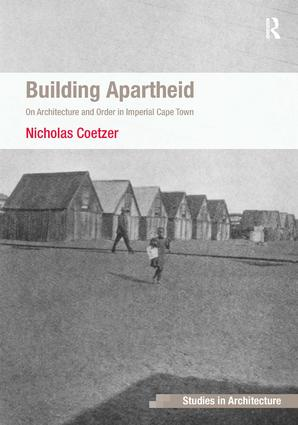 Building Apartheid: On Architecture and Order in Imperial Cape Town, 1st Edition (Hardback) book cover