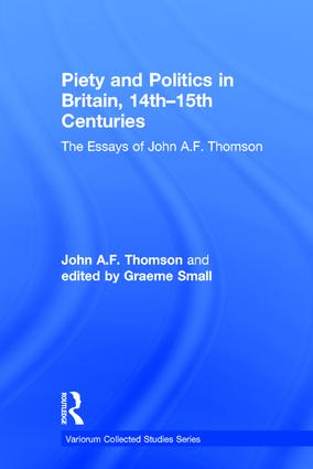 Piety and Politics in Britain, 14th–15th Centuries: The Essays of John A.F. Thomson, 1st Edition (Hardback) book cover