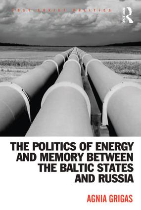 The Politics of Energy and Memory between the Baltic States and Russia (Hardback) book cover