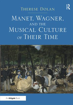 Manet, Wagner, and the Musical Culture of Their Time: 1st Edition (Hardback) book cover