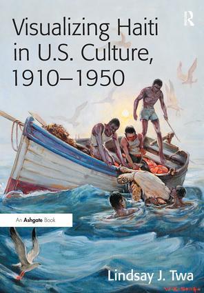 Visualizing Haiti in U.S. Culture, 1910–1950 (Hardback) book cover
