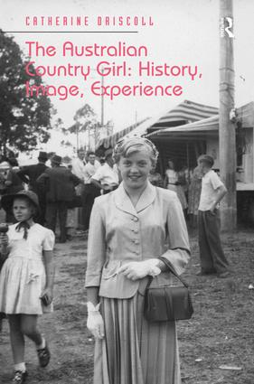 The Australian Country Girl: History, Image, Experience: 1st Edition (Hardback) book cover