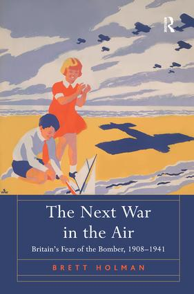The Next War in the Air: Britain's Fear of the Bomber, 1908–1941 (Hardback) book cover