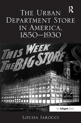 The Urban Department Store in America, 1850-1930: 1st Edition (Hardback) book cover