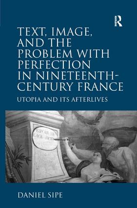 Text, Image, and the Problem with Perfection in Nineteenth-Century France: Utopia and Its Afterlives (Hardback) book cover