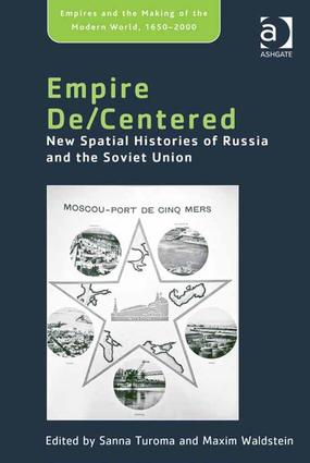 Empire De/Centered: New Spatial Histories of Russia and the Soviet Union (Hardback) book cover