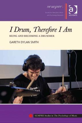 I Drum, Therefore I Am: Being and Becoming a Drummer, 1st Edition (Hardback) book cover