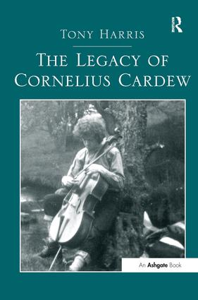 The Legacy of Cornelius Cardew: 1st Edition (Hardback) book cover