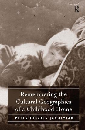 Remembering the Cultural Geographies of a Childhood Home (Hardback) book cover