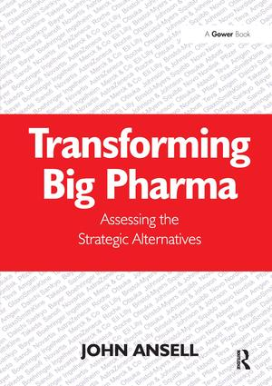 Transforming Big Pharma: Assessing the Strategic Alternatives, 1st Edition (Hardback) book cover
