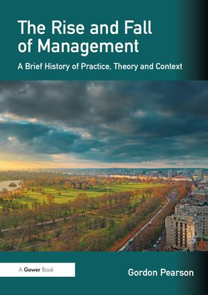 The Rise and Fall of Management: A Brief History of Practice, Theory and Context, 1st Edition (Paperback) book cover