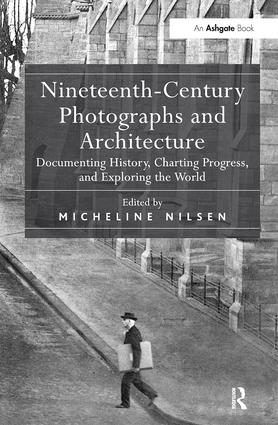 Nineteenth-Century Photographs and Architecture: Documenting History, Charting Progress, and Exploring the World (Hardback) book cover