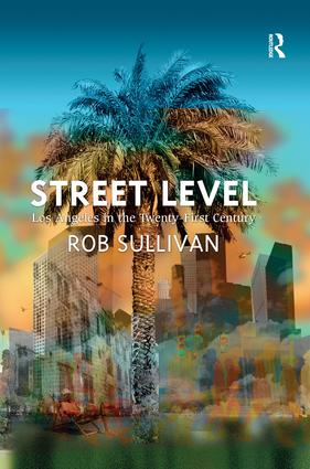 Street Level: Los Angeles in the Twenty-First Century: 1st Edition (Hardback) book cover
