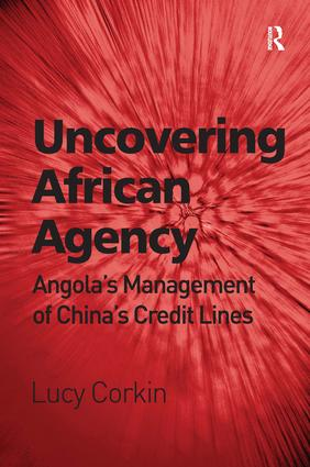 Uncovering African Agency: Angola's Management of China's Credit Lines, 1st Edition (Hardback) book cover
