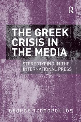 The Greek Crisis in the Media: Stereotyping in the International Press book cover