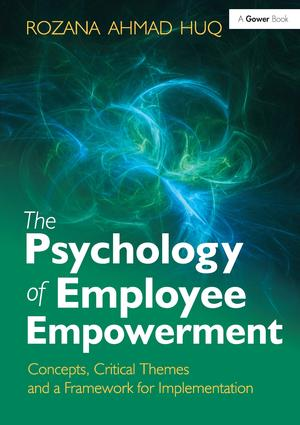 The Psychology of Employee Empowerment: Concepts, Critical Themes and a Framework for Implementation book cover