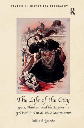 The Life of the City: Space, Humour, and the Experience of Truth in Fin-de-siècle Montmartre (Hardback) book cover