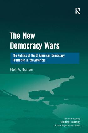The New Democracy Wars: The Politics of North American Democracy Promotion in the Americas, 1st Edition (Hardback) book cover