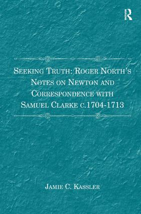 Seeking Truth: Roger North's Notes on Newton and Correspondence with Samuel Clarke c.1704-1713: 1st Edition (Hardback) book cover