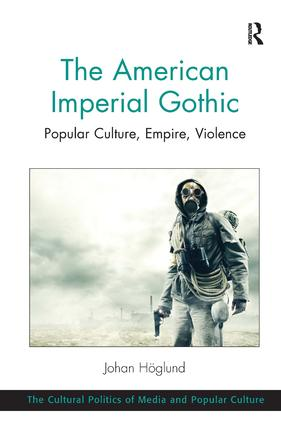 The American Imperial Gothic: Popular Culture, Empire, Violence (Hardback) book cover