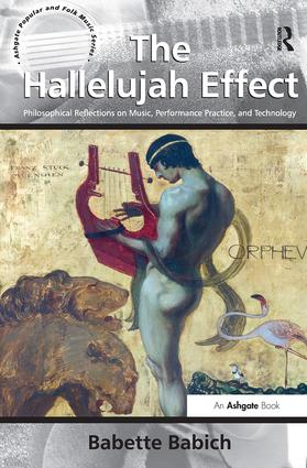 The Hallelujah Effect: Philosophical Reflections on Music, Performance Practice, and Technology, 1st Edition (Hardback) book cover