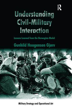 Understanding Civil-Military Interaction: Lessons Learned from the Norwegian Model, 1st Edition (Hardback) book cover
