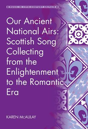 Our Ancient National Airs: Scottish Song Collecting from the Enlightenment to the Romantic Era: 1st Edition (Hardback) book cover