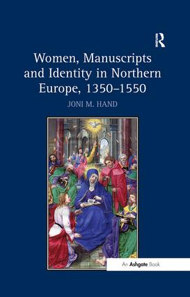 Women, Manuscripts and Identity in Northern Europe, 1350–1550 (Hardback) book cover