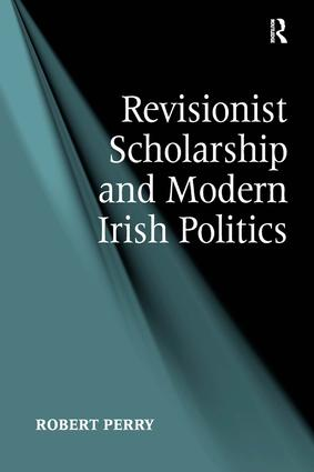 Revisionist Scholarship and Modern Irish Politics: 1st Edition (Hardback) book cover