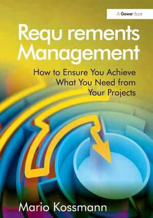 Requirements Management: How to Ensure You Achieve What You Need from Your Projects, 1st Edition (Hardback) book cover