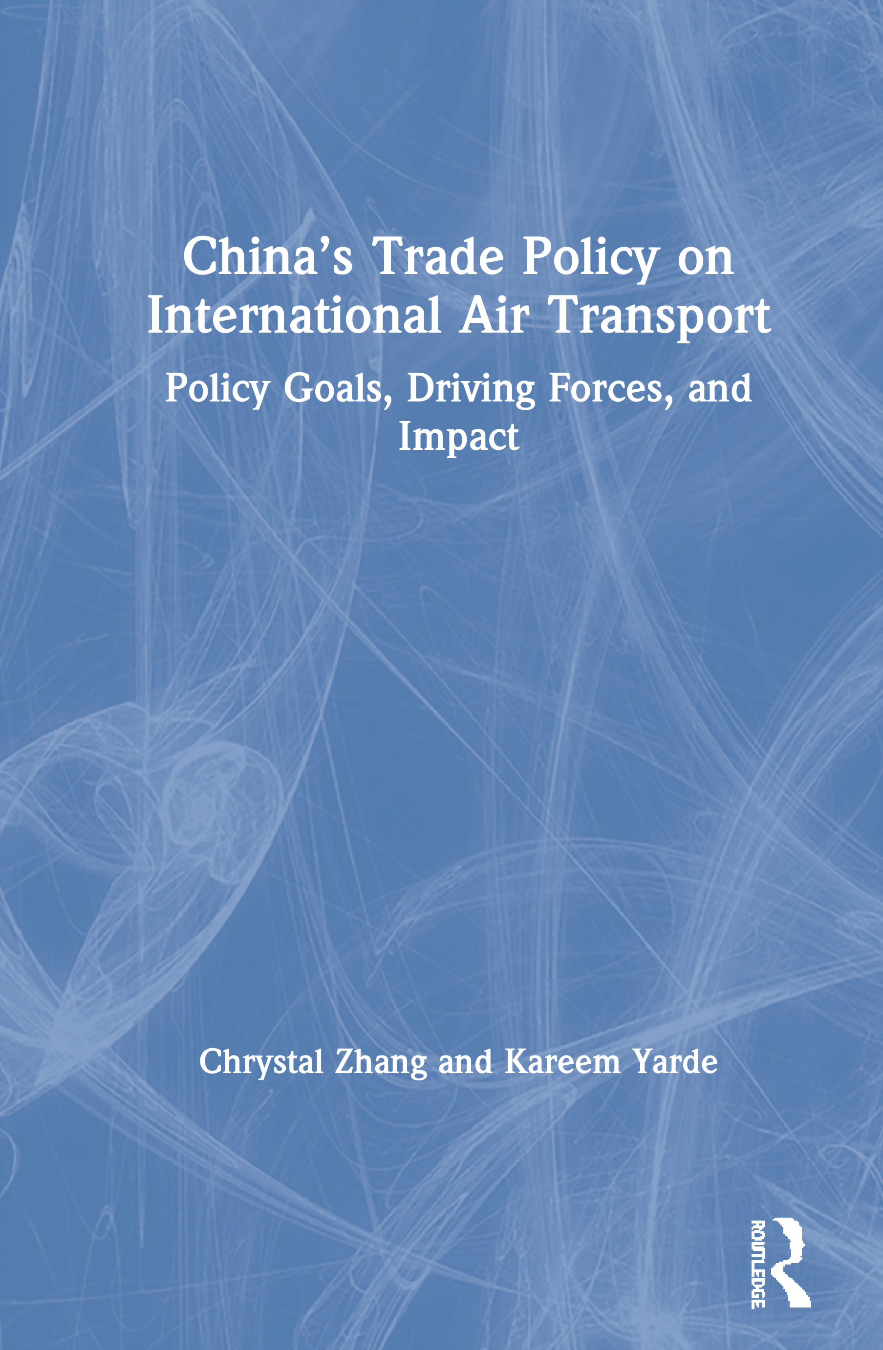 China's Trade Policy on International Air Transport: Policy Goals, Driving Forces and Impact, 1st Edition (Paperback) book cover