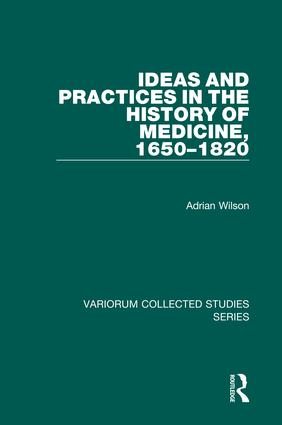 Ideas and Practices in the History of Medicine, 1650–1820 book cover