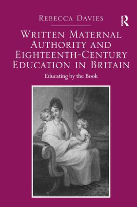 Written Maternal Authority and Eighteenth-Century Education in Britain: Educating by the Book, 1st Edition (Hardback) book cover