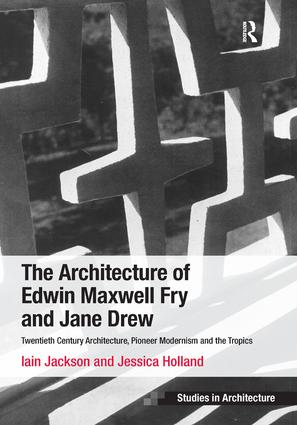 The Architecture of Edwin Maxwell Fry and Jane Drew: Twentieth Century Architecture, Pioneer Modernism and the Tropics, 1st Edition (Hardback) book cover