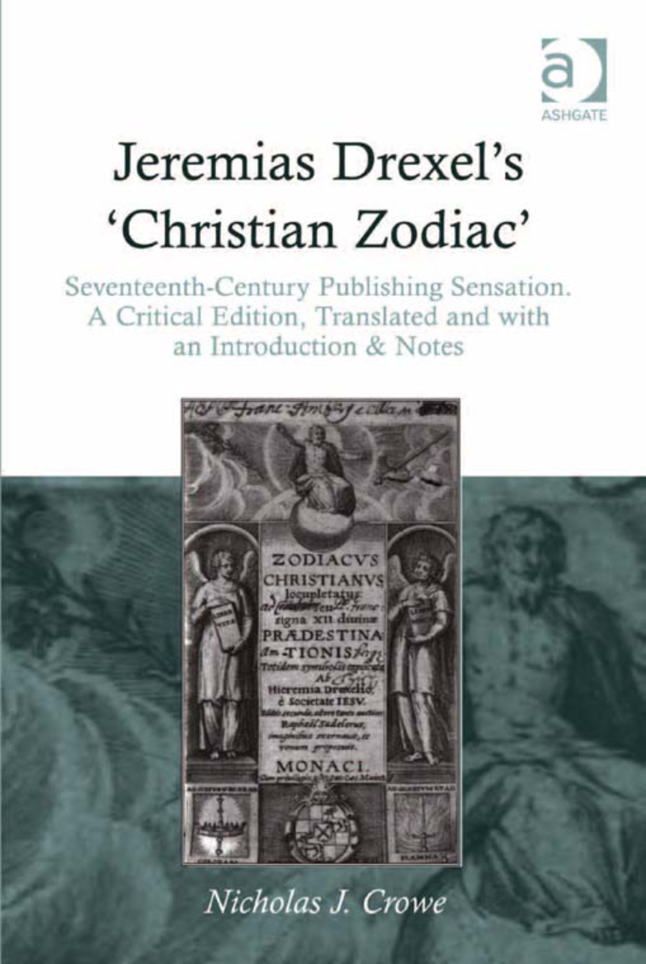 Jeremias Drexel's 'Christian Zodiac': Seventeenth-Century Publishing Sensation. A Critical Edition, Translated and with an Introduction & Notes, 1st Edition (Hardback) book cover