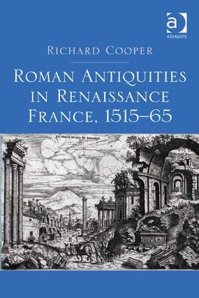 Roman Antiquities in Renaissance France, 1515–65 (Hardback) book cover