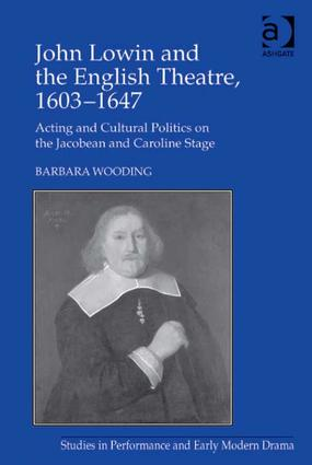 John Lowin and the English Theatre, 1603–1647: Acting and Cultural Politics on the Jacobean and Caroline Stage book cover