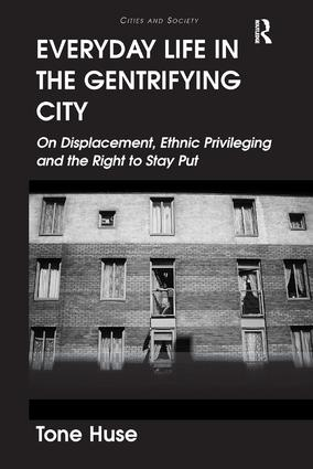 Everyday Life in the Gentrifying City: On Displacement, Ethnic Privileging and the Right to Stay Put, 1st Edition (Hardback) book cover