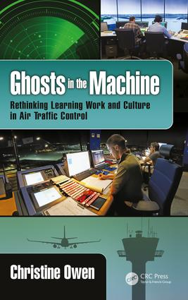 Ghosts in the Machine: Rethinking Learning Work and Culture in Air Traffic Control, 1st Edition (Hardback) book cover