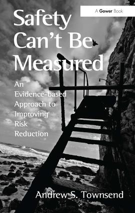 Safety Can't Be Measured: An Evidence-based Approach to Improving Risk Reduction, 1st Edition (Hardback) book cover